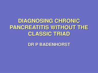 DIAGNOSING CHRONIC PANCREATITIS WITHOUT THE  CLASSIC TRIAD