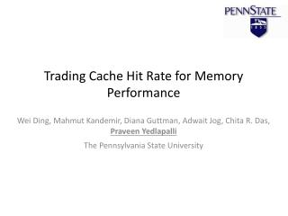 Trading Cache Hit Rate for Memory Performance
