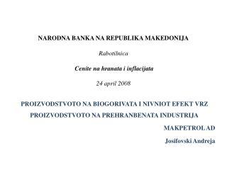 NARODNA BANKA NA REPUBLIKA MAKEDONIJA Rabotilnica Cenite na hranata i inflacijata 24 april 2008