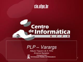 PLP � Varargs Adauto Trigueiro de A. Filho  Emanoel Barreiros Helaine Lins