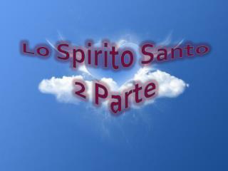 Lo Spirito Santo 2 Parte