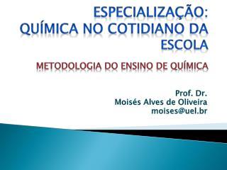 Especialização:  Química no cotidiano da  escola Metodologia do ensino de química