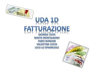 uda  1D  Fatturazione Giorgia  Testa Marta  montalbano Fabio  bonzani Valentina  costa