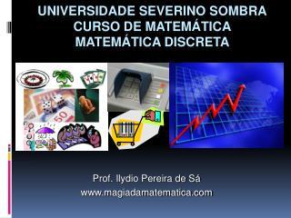 UNIVERSIDADE SEVERINO SOMBRA CURSO DE MATEMÁTICA MATEMÁTICA DISCRETA