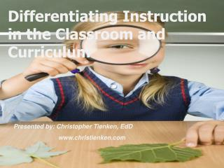 Differentiating Instruction in the  Classroom and Curriculum