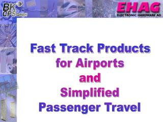 Fast Track Products for Airports and Simplified Passenger Travel