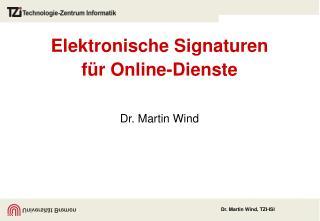 Elektronische Signaturen  f�r Online-Dienste Dr. Martin Wind