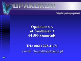 Opakokon s.c.  ul. Świdlińska 3  64-500 Szamotuły Tel.: (061) 292-41-71