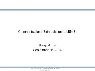 Comments  about Extrapolation to LBN(E ) Barry Norris September 25, 2014
