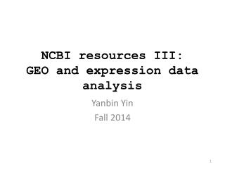 NCBI resources III:  GEO and  expression data analysis