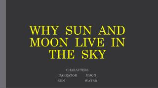 WHY  SUN  AND  MOON  LIVE  IN  THE  SKY