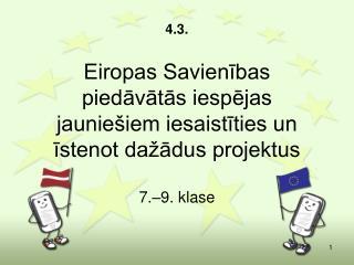 4.3. Eiropas Savienības piedāvātās iespējas jauniešiem iesaistīties un īstenot dažādus projektus