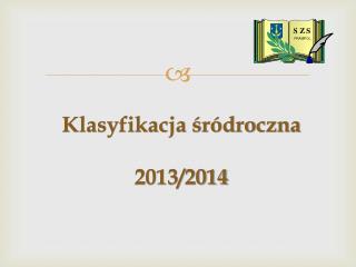 Klasyfikacja śródroczna 2013/2014