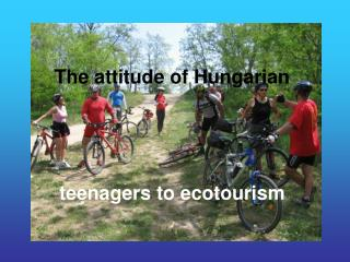 The attitude of Hungarian teenagers to ecotourism