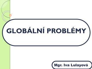 GLOBÁLNÍ PROBLÉMY 10 min + vyhodnocení + diskuse text tabule