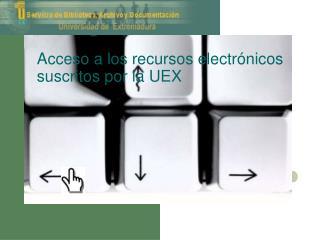 Acceso a los recursos electr�nicos suscritos por la UEX