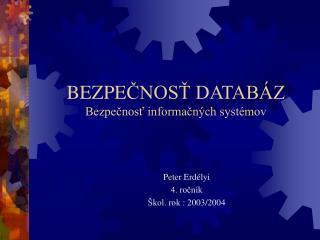 BEZPE ČNOSŤ DATABÁZ Bezpečnosť informačných systémov