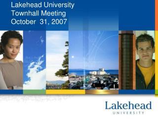 Lakehead University Townhall Meeting October  31, 2007