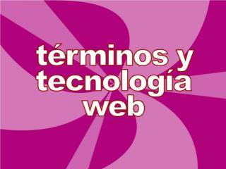 Los siguientes t�rminos y acr�nimos son un resumen de las tecnolog�as web actuales: