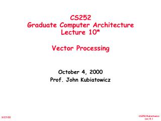 CS252 Graduate Computer Architecture Lecture 10* Vector Processing