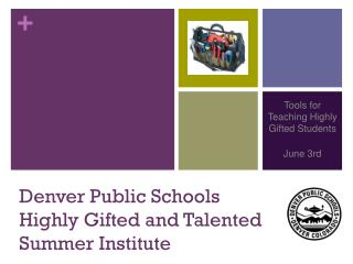 Denver Public Schools Highly Gifted and Talented  Summer Institute
