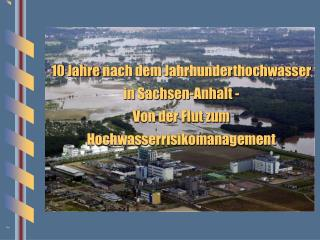 10  Jahre  nach dem Jahrhunderthochwasser in Sachsen-Anhalt -
