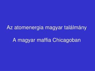 Az atomenergia magyar tal á lm á ny A  magyar maffia Chicagoban