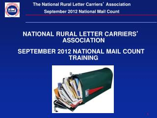 NATIONAL RURAL LETTER CARRIERS �  ASSOCIATION SEPTEMBER 2012 NATIONAL MAIL COUNT TRAINING