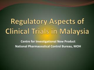 Regulatory Aspects of Clinical Trials in Malaysia