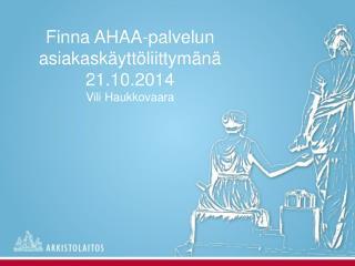 Finna AHAA-palvelun asiakaskäyttöliittymänä 21.10.2014 Vili Haukkovaara