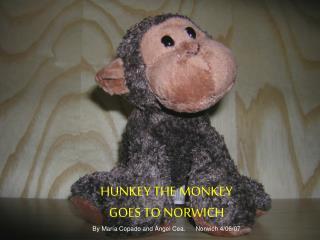 HUNKEY THE MONKEY  GOES TO  NORWICH By María Copado and Ángel Cea.      Norwich 4/06/07