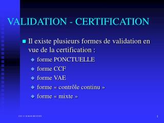 VALIDATION - CERTIFICATION