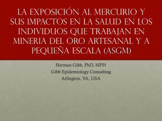 Herman Gibb, PhD, MPH Gibb Epidemiology Consulting Arlington, VA, USA