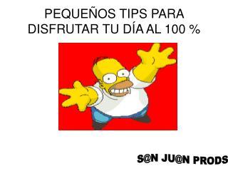 PEQUEÑOS TIPS PARA DISFRUTAR TU DÍA AL 100 %