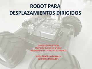 ROBOT  PARA  DESPLAZAMIENTOS DIRIGIDOS