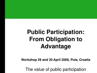 Public  P articipation:  From Obligation to Advantage
