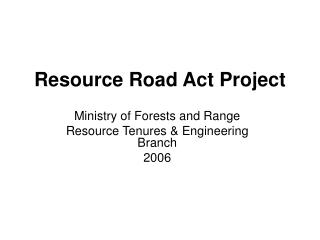 Resource Road Act Project