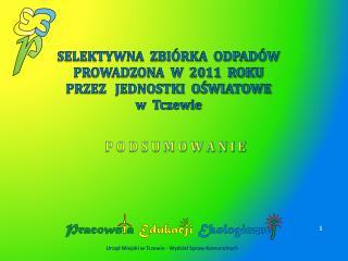 SELEKTYWNA  ZBIÓRKA  ODPADÓW  PROWADZONA  W  2011  ROKU PRZEZ   JEDNOSTKI  OŚWIATOWE  w  Tczewie