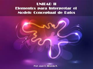 UNIDAD  II Elementos  para  Interpretar  el  Modelo  Conceptual  de  Datos