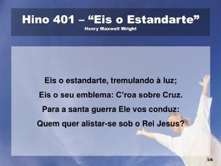 "Hino 401 – ""Eis o Estandarte"" Henry Maxwell Wright"