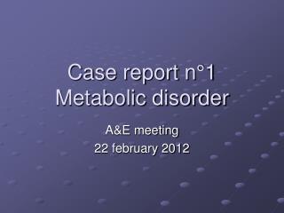 Case report n°1  Metabolic disorder