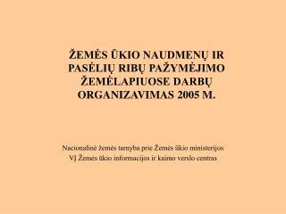 ŽEMĖS ŪKIO NAUDMENŲ IR PASĖLIŲ RIBŲ PAŽYMĖJIMO ŽEMĖLAPIUOSE DARBŲ ORGANIZAVIMAS 2005 M.