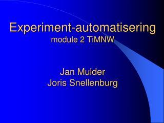 Experiment-automatisering module 2 TiMNW Jan Mulder Joris Snellenburg