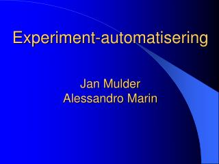 Experiment-automatisering Jan Mulder Alessandro Marin