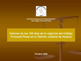Informe de los 100 días de la vigencia del Código Procesal Penal en el Distrito Judicial de Huaura