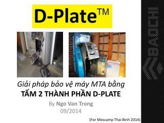 Giải pháp bảo vệ máy  MTA  bằng TẤM 2 THÀNH PHẦN D-PLATE