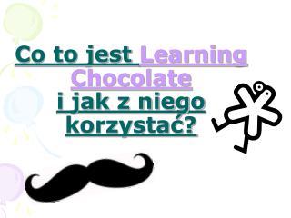 Co to jest  Learning  Chocolate i jak z niego korzystać?