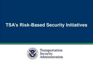 TSA�s Risk-Based Security Initiatives