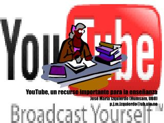 YouTube, un recurso importante para la enseñanza José María Izquierdo (Humsam, UBO)