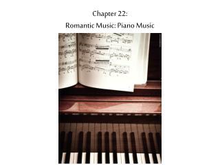 Chapter 22: Romantic Music: Piano Music